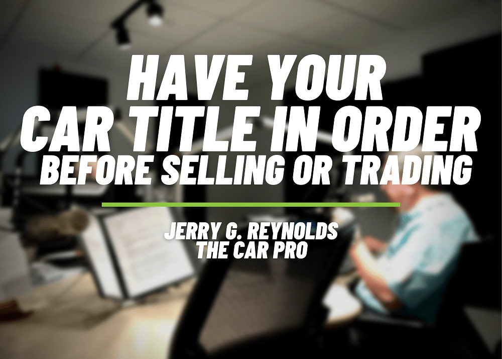 Have your car title in order before selling or trading